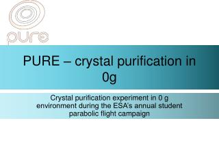 PURE – crystal purification in 0g