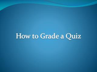 How to Grade a Quiz