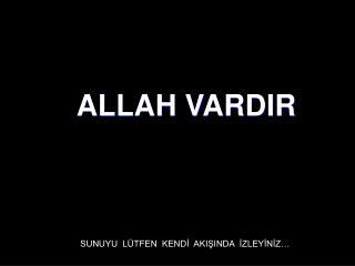 ALLAH VARDIR