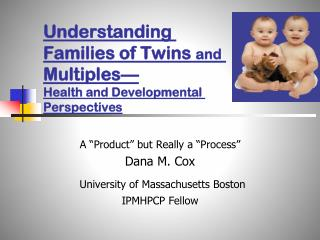 Understanding Families of Twins  and  Multiples— Health and Developmental Perspectives