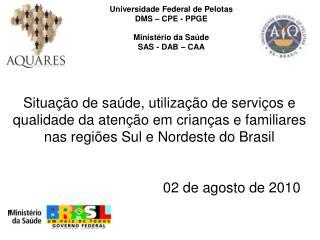 Universidade Federal de Pelotas DMS – CPE - PPGE Ministério da Saúde SAS - DAB – CAA