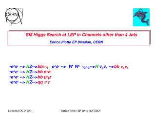 SM Higgs Search at LEP in Channels other than 4 Jets Enrico Piotto EP Division, CERN
