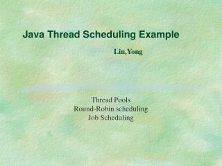 Java Thread Scheduling Example Lin,Yong