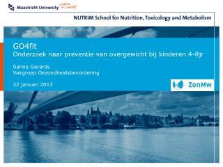 GO4fit Onderzoek naar preventie van overgewicht bij kinderen 4-8jr Sanne Gerards