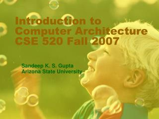 Introduction to Computer Architecture CSE 520 Fall 2007