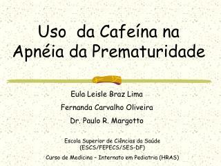 Uso  da Cafe na na Apn ia da Prematuridade