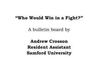 """Who Would Win in a Fight?"" A bulletin board by Andrew Crosson Resident Assistant Samford University"