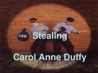 Stealing  Carol Anne Duffy
