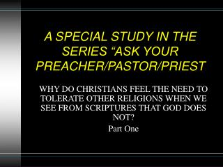 """A SPECIAL STUDY IN THE SERIES """"ASK YOUR PREACHER/PASTOR/PRIEST"""