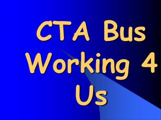 CTA Bus Working 4 Us