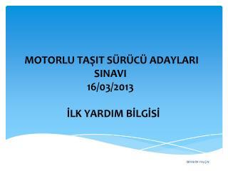 MOTORLU TAŞIT SÜRÜCÜ ADAYLARI SINAVI 16/03/2013