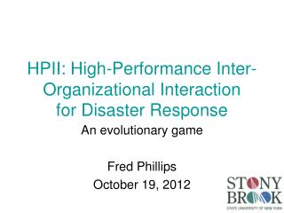 HPII: High-Performance Inter- Organizational Interaction for Disaster Response