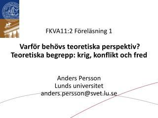 FKVA11:2 F rel sning 1   Varf r beh vs teoretiska perspektiv  Teoretiska begrepp: krig, konflikt och fred    Anders Pers