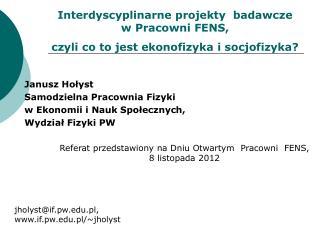Janusz Hołyst Samodzielna Pracownia Fizyki  w Ekonomii i Nauk Społecznych,   Wydział Fizyki PW