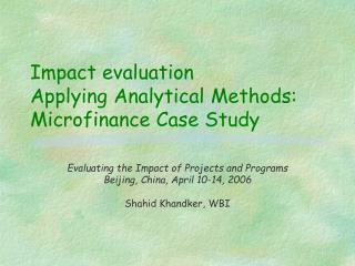Impact evaluation  Applying Analytical Methods: Microfinance Case Study