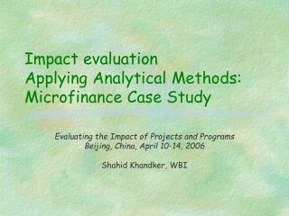 Impact evaluation  Applying Analytical Methods: Microfinance Case Study