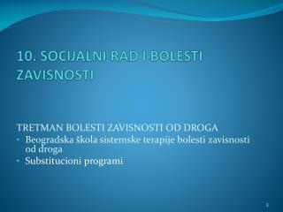 10. SOCIJALNI  RAD I BOLESTI ZAVISNOSTI