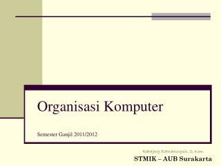 Organisasi Komputer  Semester Ganjil 2011/2012
