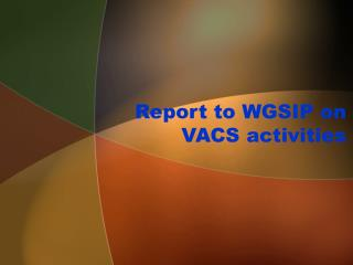 Report to WGSIP on  VACS activities