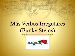 Más Verbos Irregulares ( Funky Stems)