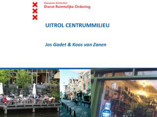 UITROL CENTRUMMILIEU Jos Gadet & Koos van Zanen