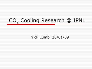 CO 2  Cooling Research @ IPNL