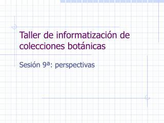 Taller de informatización de colecciones botánicas