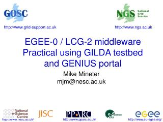EGEE-0 / LCG-2 middleware  Practical using GILDA testbed and GENIUS portal