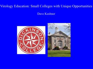 Virology Education: Small Colleges with Unique Opportunities Dave Kushner