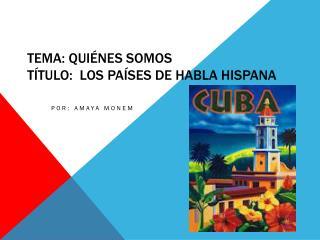 Tema :  Quiénes somos Título :Los  países  de  habla hispana
