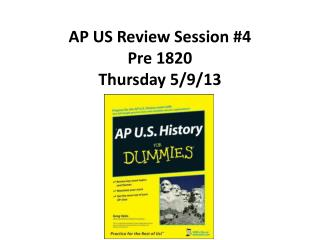 AP US Review Session #4 Pre 1820 Thursday 5/9/13