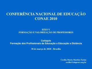 CONFERÊNCIA NACIONAL DE EDUCAÇÃO CONAE 2010 EIXO V FORMAÇÃO E VALORIZAÇÃO DE PROFESSORES Colóquio