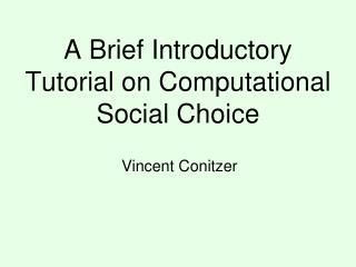 A Brief Introductory Tutorial on Computational Social Choice