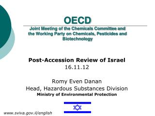 Post-Accession Review of Israel 16.11.12 Romy Even Danan Head, Hazardous Substances Division