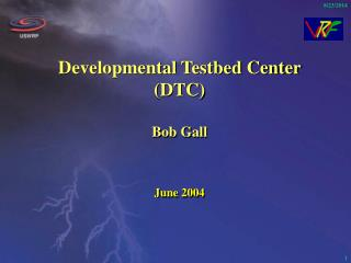 Developmental Testbed Center (DTC) Bob Gall