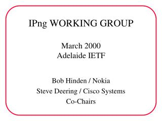 IPng WORKING GROUP March 2000 Adelaide IETF