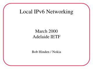 Local IPv6 Networking March 2000 Adelaide IETF
