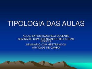 TIPOLOGIA DAS AULAS