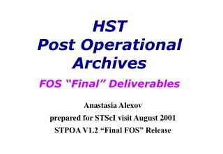 "Anastasia Alexov prepared for STScI visit August 2001 STPOA V1.2 ""Final FOS"" Release"