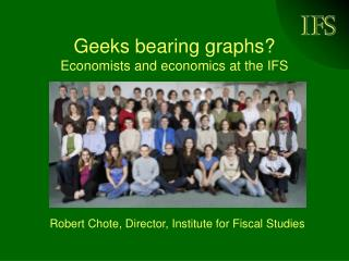 Geeks bearing graphs? Economists and economics at the IFS