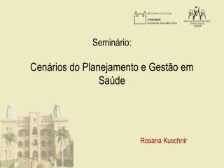 Seminário:  Cenários do Planejamento e Gestão em Saúde