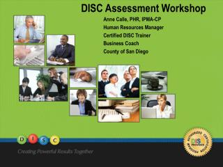 DISC Assessment Workshop 	Anne Calle, PHR, IPMA-CP	 	Human Resources Manager