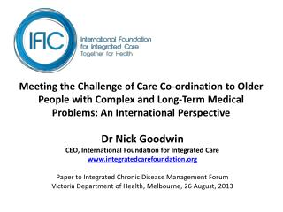 Dr Nick Goodwin CEO, International Foundation for Integrated Care integratedcarefoundation