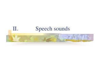 II.            Speech sounds