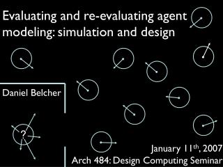 Evaluating and re-evaluating agent modeling: simulation and design