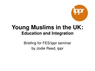 Young Muslims in the UK:  Education and Integration