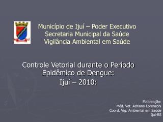 Município de Ijuí – Poder Executivo Secretaria Municipal da Saúde Vigilância Ambiental em Saúde