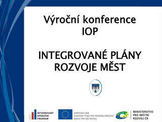Výroční konference IOP INTEGROVANÉ PLÁNY ROZVOJE MĚST