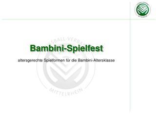 Bambini- Spielfest a ltersgerechte Spielformen für die Bambini-Altersklasse