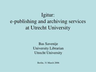Igitur:  e-publishing and archiving services at Utrecht University